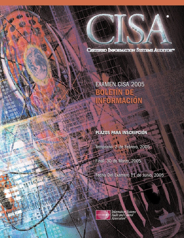 EXAMEN CISA 2005 BOLETÍN DE INFORMACIÓN   PLAZOS PARA INSCRIPCIÓN   Temprano: 2 de Febrero, 2005  Final: 30 de Marzo, 2005...