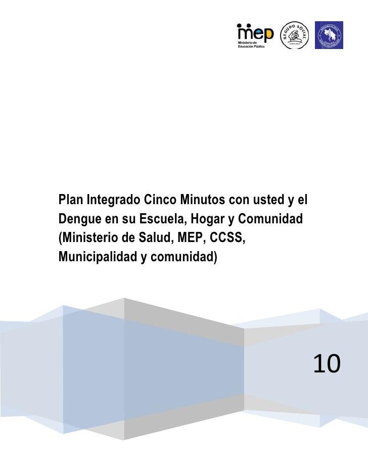 10Plan Integrado Cinco Minutos con usted y el Dengue en su Escuela, Hogar y Comunidad (Ministerio de Salud, MEP, CCSS, Mun...