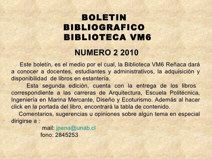BOLETIN  BIBLIOGRAFICO  BIBLIOTECA VM6 NUMERO 2 2010 Este boletín, es el medio por el cual, la Biblioteca VM6 Reñaca dará ...