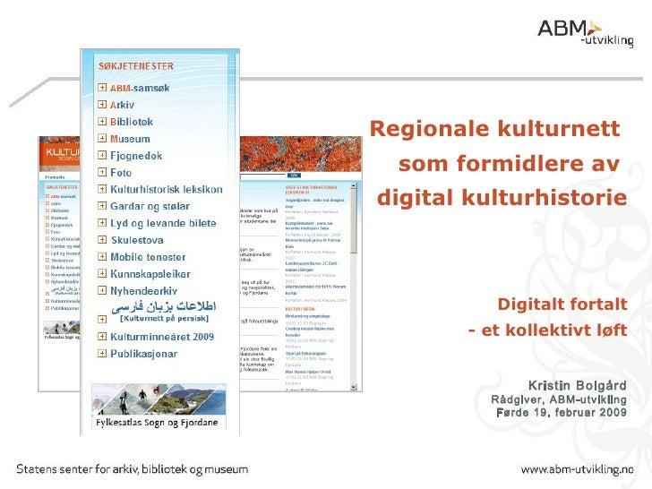 <ul><li>Regionale kulturnett  </li></ul><ul><li>som formidlere av  </li></ul><ul><li>digital kulturhistorie </li></ul><ul>...