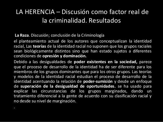 LA HERENCIA – Discusión como factor real de  la criminalidad. Resultados  La Raza. Discusión; conclusión de la Criminologí...