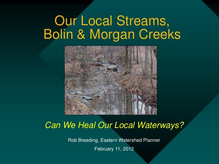Our Local Streams,Bolin & Morgan CreeksCan We Heal Our Local Waterways?     Rob Breeding, Eastern Watershed Planner       ...