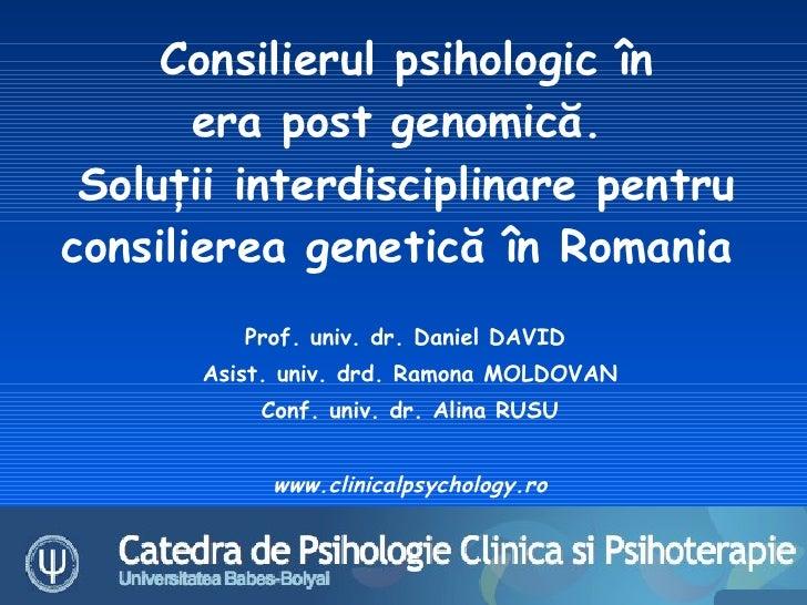 Consilierul psihologic în        era post genomică.  Soluţii interdisciplinare pentru consilierea genetică în Romania     ...