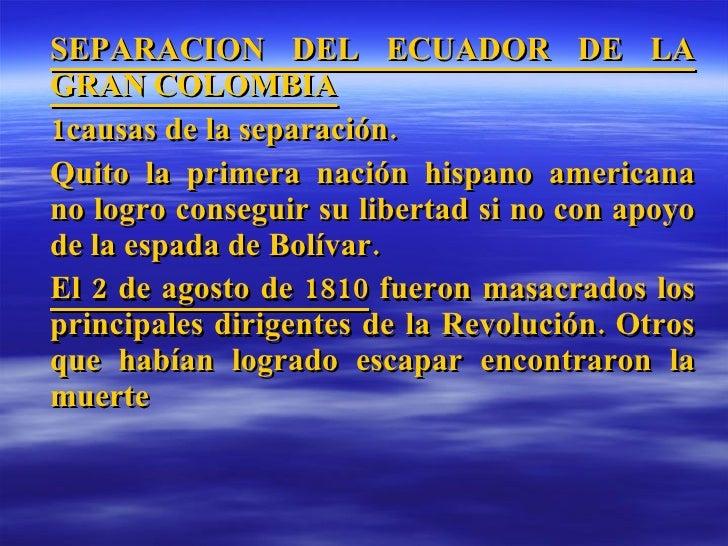 SEPARACION DEL ECUADOR DE LA GRAN COLOMBIA 1causas de la separación. Quito la primera nación hispano americana no logro co...
