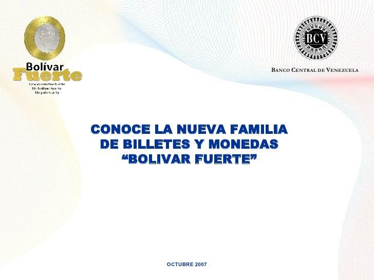 """CONOCE LA NUEVA FAMILIA DE BILLETES Y MONEDAS """" BOLIVAR FUERTE"""" OCTUBRE 2007 B ANCO  C ENTRAL DE  V ENEZUELA"""