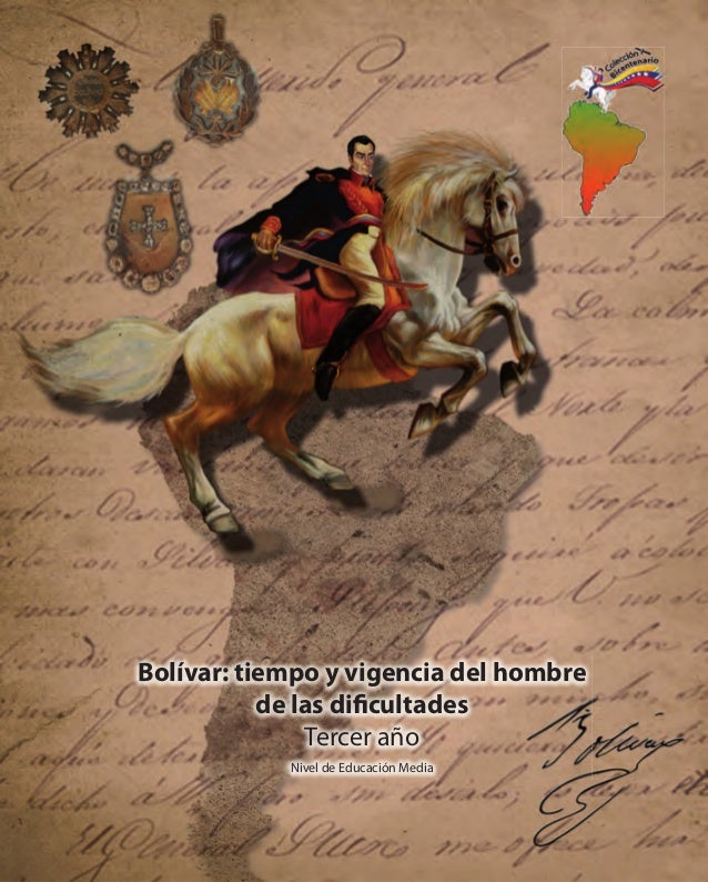 Bolívar: tiempo y vigencia del hombre de las dificultades Tercer año Nivel de Educación Media