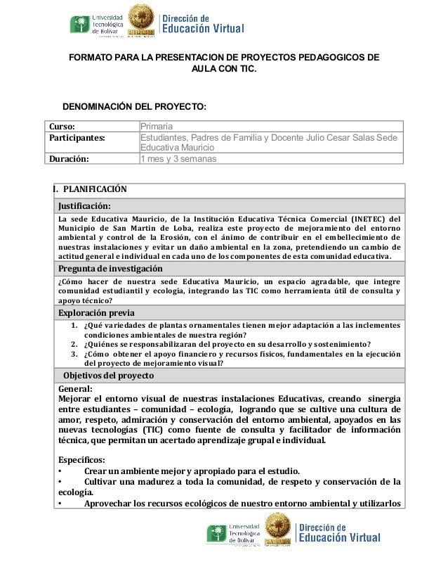 FORMATO PARA LA PRESENTACION DE PROYECTOS PEDAGOGICOS DE AULA CON TIC.  DENOMINACIÓN DEL PROYECTO: Curso: Participantes: D...