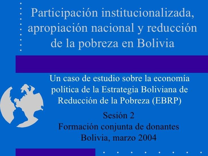 Participación institucionalizada, apropiación nacional y reducción de la pobreza en Bolivia Un caso de estudio sobre la ec...