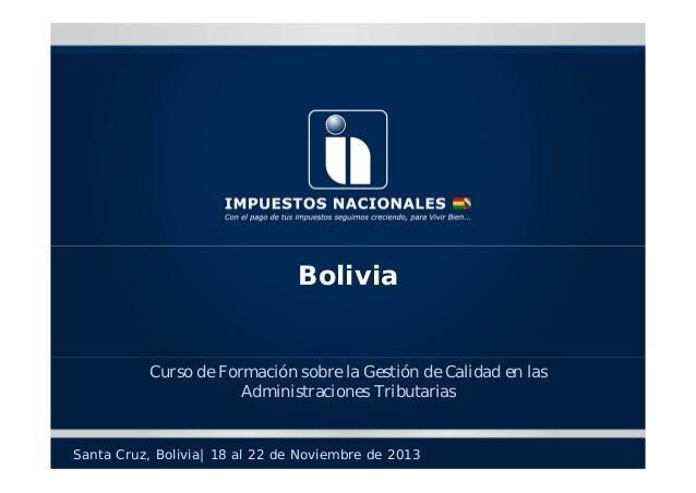 Bolivia  Curso de Formación sobre la Gestión de Calidad en las Administraciones Tributarias  Santa Cruz, Bolivia| 18 al 22...