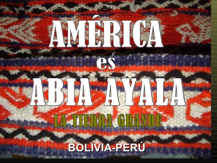 es ABIA AYALA BOLIVIA-PERÚ AMÉRICA LA TIERRA GRANDE