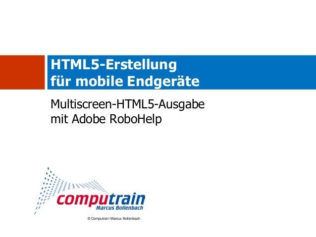 HTML5-Erstellungfür mobile EndgeräteMultiscreen-HTML5-Ausgabemit Adobe RoboHelp      © Computrain Marcus Bollenbach