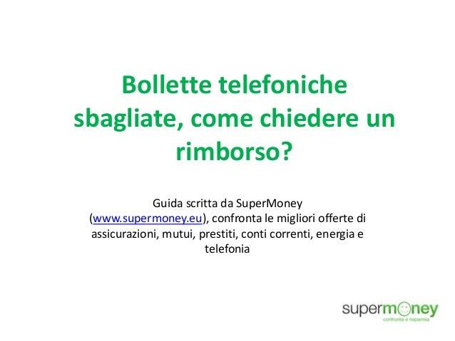 Bollette telefoniche sbagliate, come chiedere un rimborso? Guida scritta da SuperMoney (www.supermoney.eu), confronta le m...