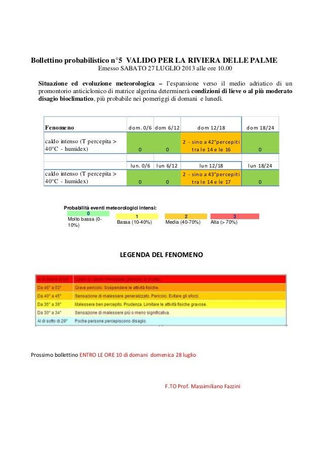 Bollettino probabilistico n°5 VALIDO PER LA RIVIERA DELLE PALME Emesso SABATO 27 LUGLIO 2013 alle ore 10.00 Situazione ed ...