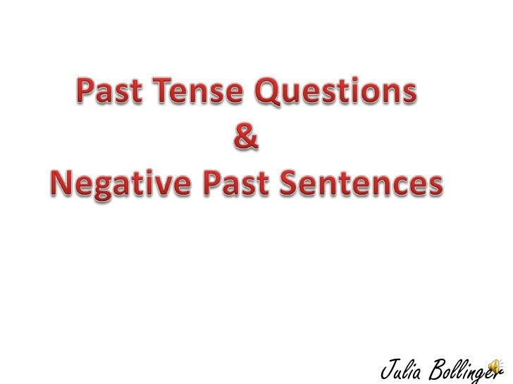 Past Tense Questions<br />&<br />Negative Past Sentences<br />Julia Bollinger<br />