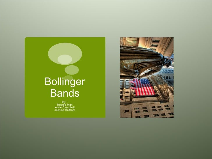 Bollinger Bands By:  Reggie Mah Anne Campbell Jessica Holtrom
