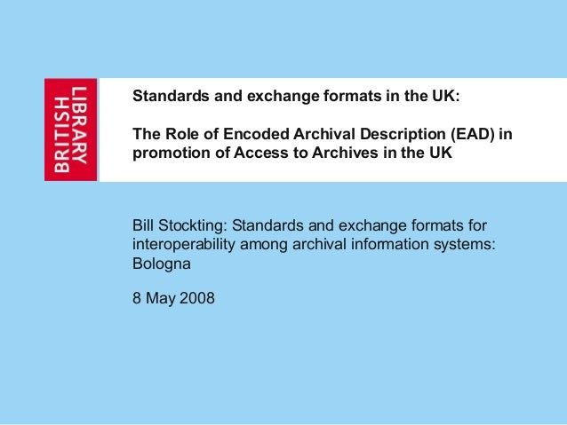 Standards and exchange formats in the UK: The Role of Encoded Archival Description (EAD) in promotion of Access to Archive...