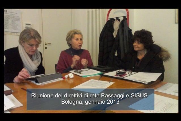 Riunione dei direttivi di rete Passaggi e SISUS           Bologna, gennaio 2013