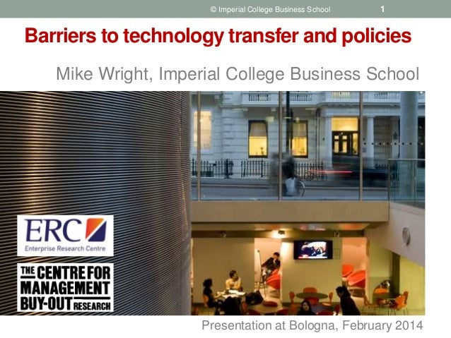 Mike Wright, Imperial College Business School © Imperial College Business School Barriers to technology transfer and polic...