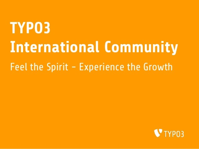 TYPO3International CommunityFeel the Spirit - Experience the Growth