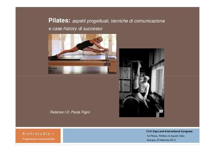 Pilates: aspetti progettuali, tecniche di comunicazione                      e case history di successo                   ...
