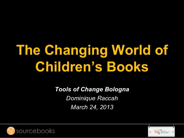 The Changing World of  Children's Books     Tools of Change Bologna        Dominique Raccah          March 24, 2013