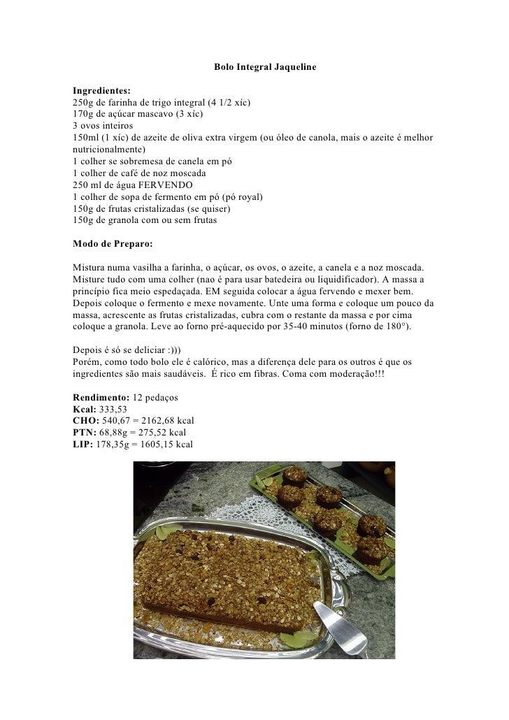 Bolo Integral Jaqueline  Ingredientes: 250g de farinha de trigo integral (4 1/2 xíc) 170g de açúcar mascavo (3 xíc) 3 ovos...