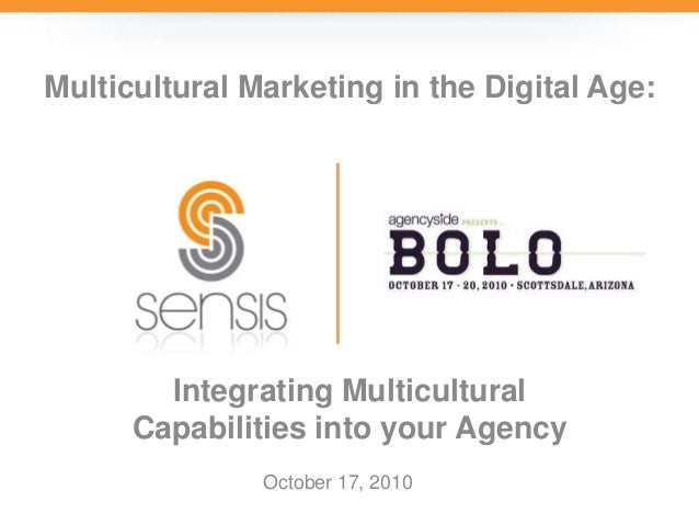 Integrating Multicultural Capabilities into your Agency Multicultural Marketing in the Digital Age: October 17, 2010