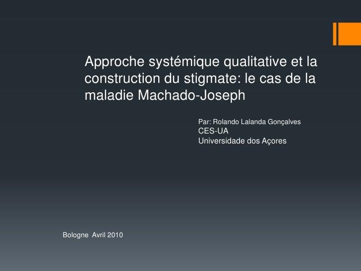 Approche systémique qualitative et la construction du stigmate: le cas de la maladie Machado-Joseph<br />Par: Rolando Lala...