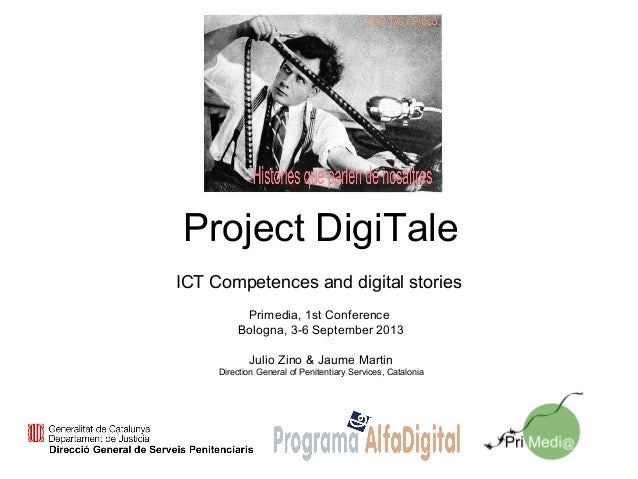 Project DigiTale ICT Competences and digital stories Primedia, 1st Conference Bologna, 3-6 September 2013 Julio Zino & Jau...