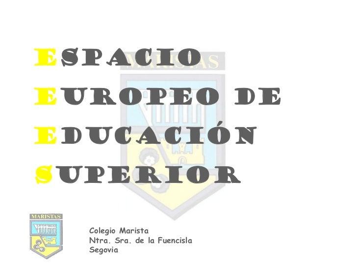 ESPACIOEUROPEO DEEDUCACIÓNSUPERIOR  Colegio Marista  Ntra. Sra. de la Fuencisla  Segovia