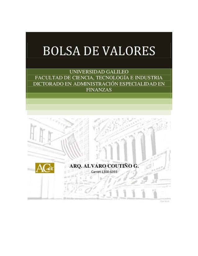 BOLSA DE VALORES UNIVERSIDAD GALILEO FACULTAD DE CIENCIA, TECNOLOGÍA E INDUSTRIA DICTORADO EN ADMINISTRACIÓN ESPECIALIDAD ...