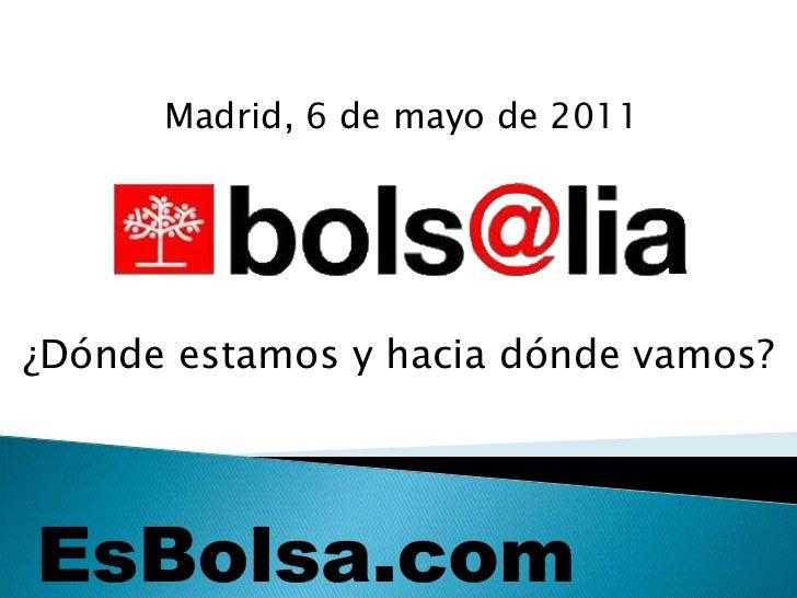 Madrid, 6 de mayo de 2011<br />¿Dónde estamos y hacia dónde vamos?<br />