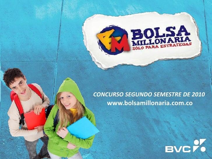 CONCURSO SEGUNDO SEMESTRE DE 2010     www.bolsamillonaria.com.co