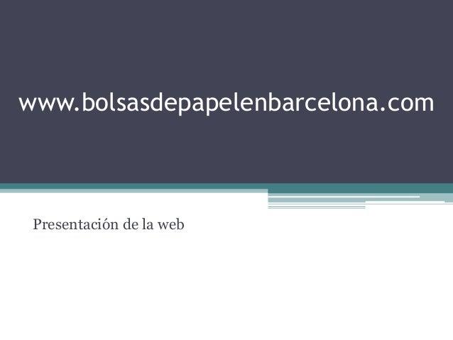 www.bolsasdepapelenbarcelona.com Presentación de la web