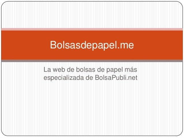 La web de bolsas de papel más especializada de BolsaPubli.net Bolsasdepapel.me