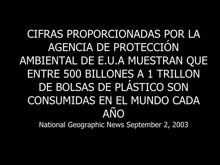 CIFRAS PROPORCIONADAS POR LA AGENCIA DE PROTECCIÓN AMBIENTAL DE E.U.A MUESTRAN QUE ENTRE 500 BILLONES A 1 TRILLON DE BOLSA...