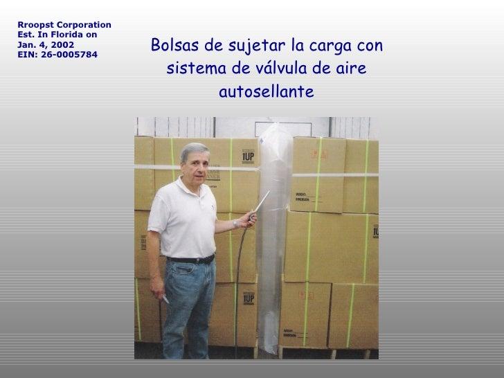 Bolsas de sujetar la carga con sistema de válvula de aire autosellante Rroopst Corporation Est. In Florida on  Jan. 4, 200...