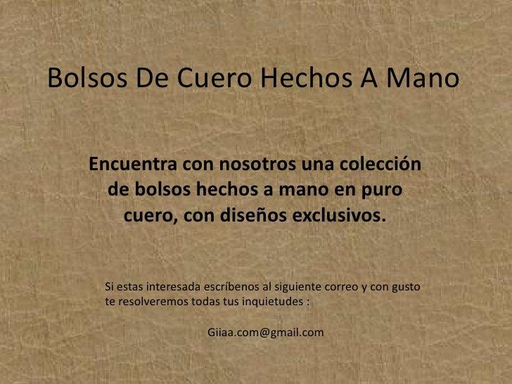 Bolsos De Cuero Hechos A Mano<br />Encuentra con nosotros una colección de bolsos hechos a mano en puro cuero, con diseños...