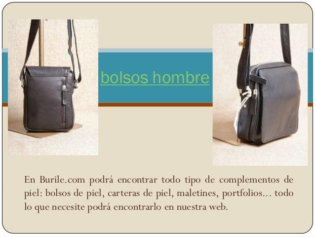 En Burile.com podrá encontrar todo tipo de complementos de piel: bolsos de piel, carteras de piel, maletines, portfolios.....