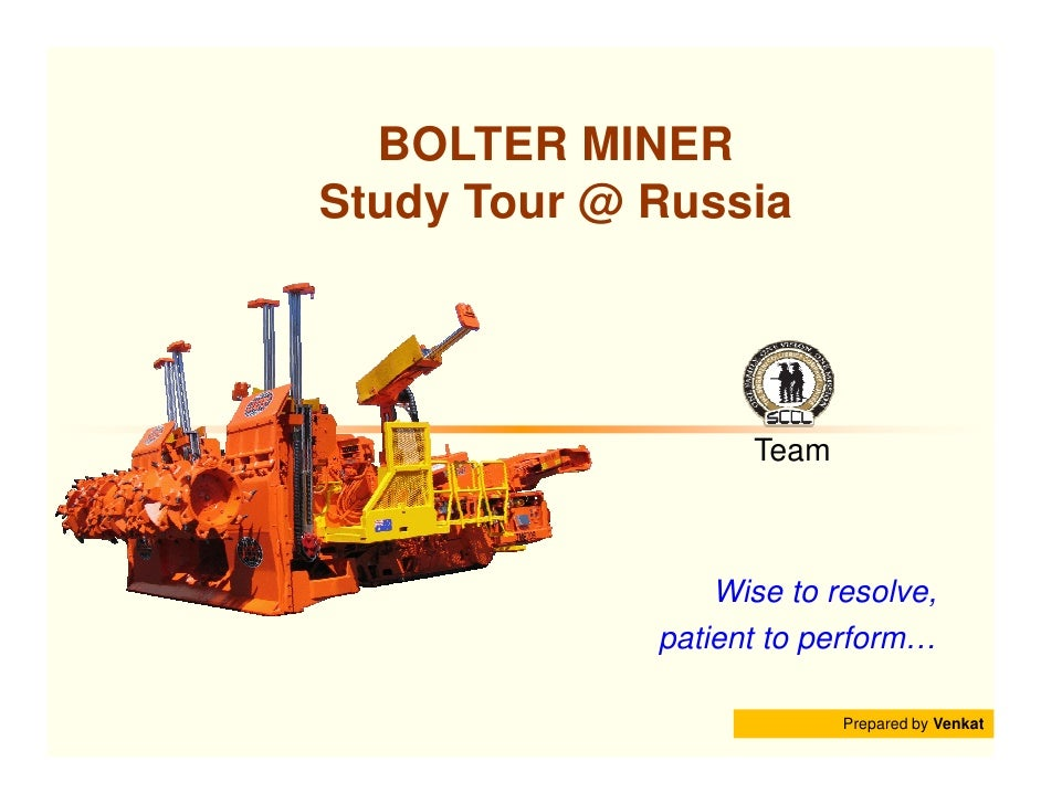 BOLTER MINER Study Tour @ Russia                        Team                     Wise to resolve,              patient to ...