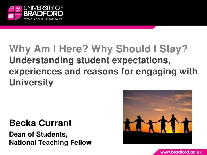 Why Am I Here? Why Should I Stay? Understanding student expectations, experiences and reasons for engaging with University...