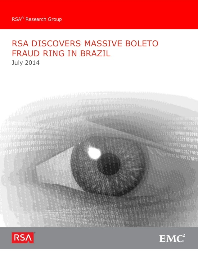RSA DISCOVERS MASSIVE BOLETO FRAUD RING IN BRAZIL July 2014 RSA® Research Group
