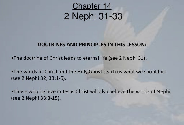DOCTRINES AND PRINCIPLES IN THIS LESSON: •The doctrine of Christ leads to eternal life (see 2 Nephi 31). •The words of Chr...
