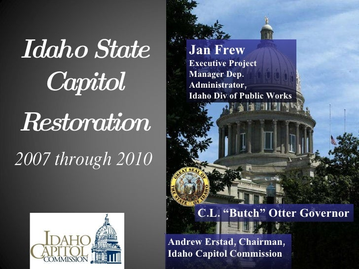 """Idaho   State   Capitol     Restoration   2007 through 2010 Andrew Erstad, Chairman,  Idaho Capitol Commission C.L. """"But..."""