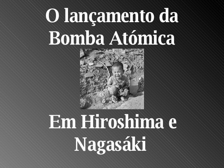 O lançamento da Bomba Atómica Em Hiroshima e Nagasáki