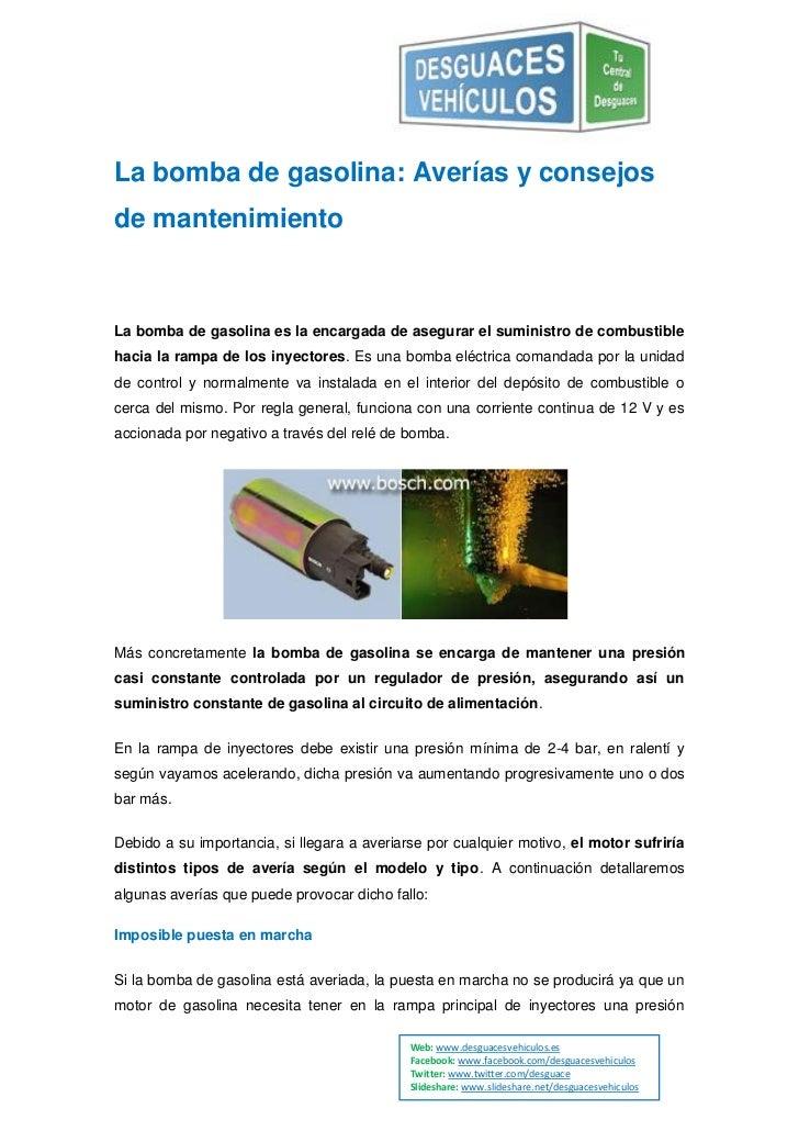 La bomba de gasolina: Averías y consejosde mantenimientoLa bomba de gasolina es la encargada de asegurar el suministro de ...