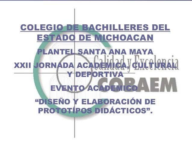 COLEGIO DE BACHILLERES DEL    ESTADO DE MICHOACAN    PLANTEL SANTA ANA MAYAXXII JORNADA ACADEMICA, CULTURAL           Y DE...