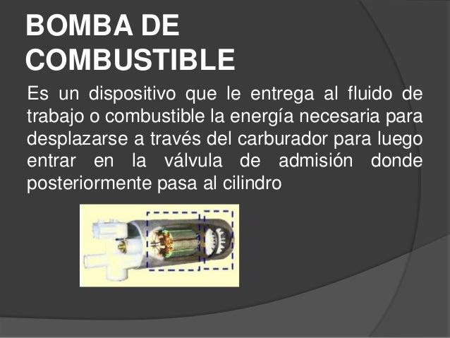 BOMBA DECOMBUSTIBLEEs un dispositivo que le entrega al fluido detrabajo o combustible la energía necesaria paradesplazarse...