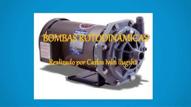 BOMBAS ROTODINÁMICAS Realizado por Carlos Iván llugsha