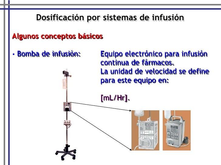 Dosificación por sistemas de infusión<br />Algunos conceptos básicos<br /><ul><li>Bomba de infusión: Equipo electrónico p...